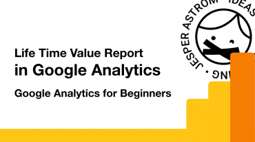 Life Time Value Report in Google Analytics